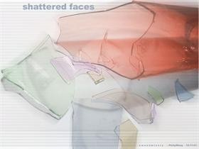 shattered faces